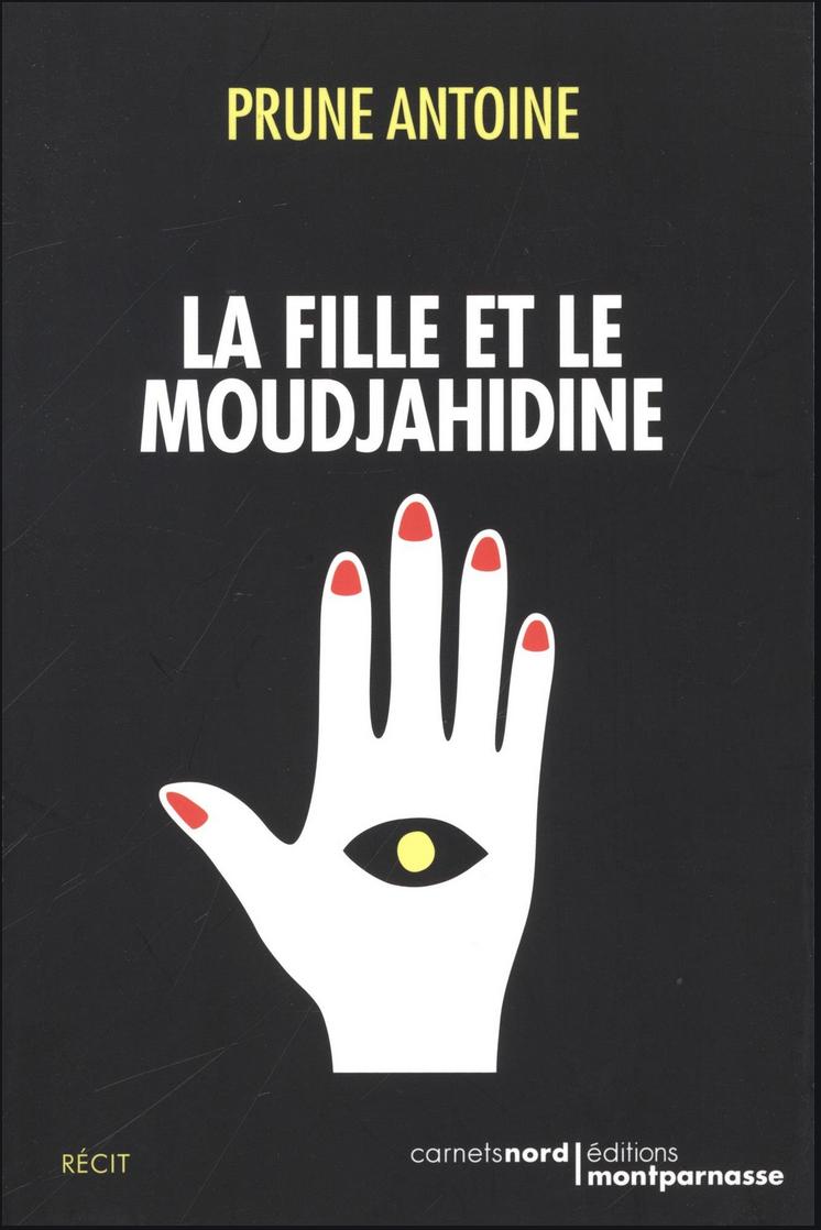 « La fille et le moudjahidine » | Editions Carnets Nord, Paris, 2015